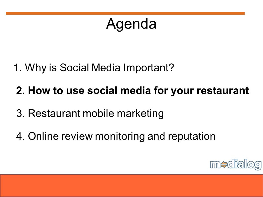 Agenda 1. Why is Social Media Important? 2. How to use social media for your restaurant 3. Restaurant mobile marketing 4. Online review monitoring and