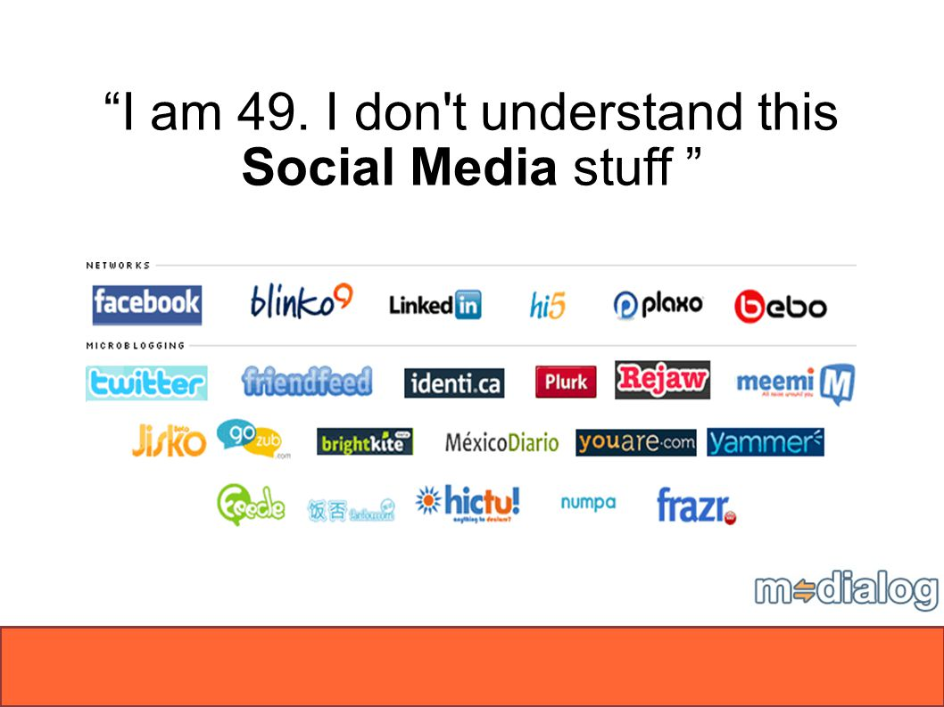 ? I am 49. I don t understand this Social Media stuff