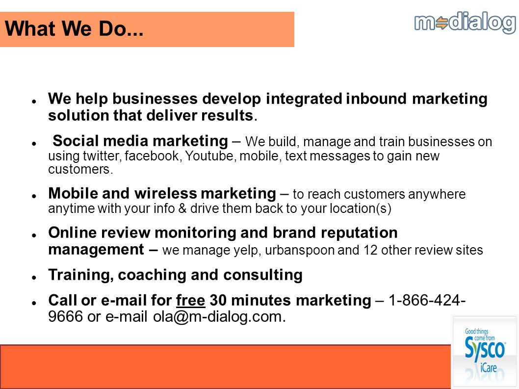 What We Do... We help businesses develop integrated inbound marketing solution that deliver results. Social media marketing – We build, manage and tra