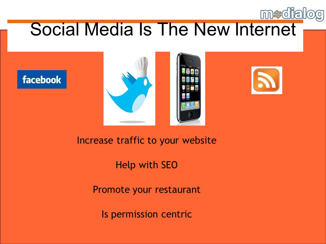 Increase traffic to your website Help with SEO Promote your restaurant Is permission centric Social Media Is The New Internet