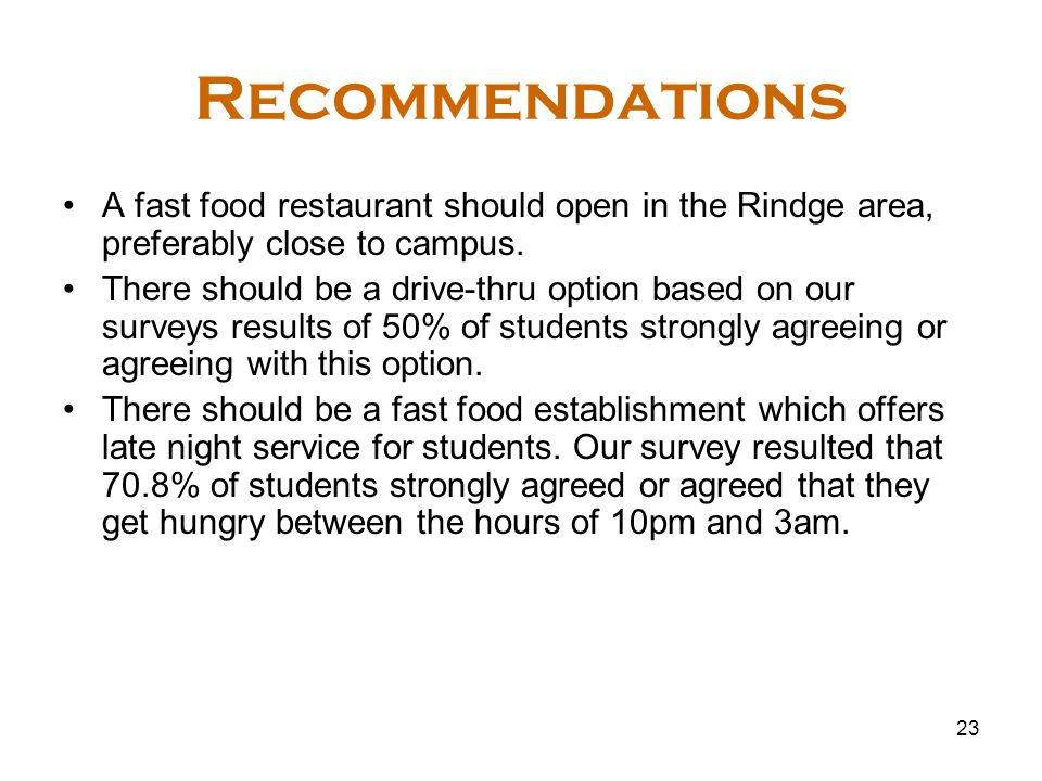 23 Recommendations A fast food restaurant should open in the Rindge area, preferably close to campus.