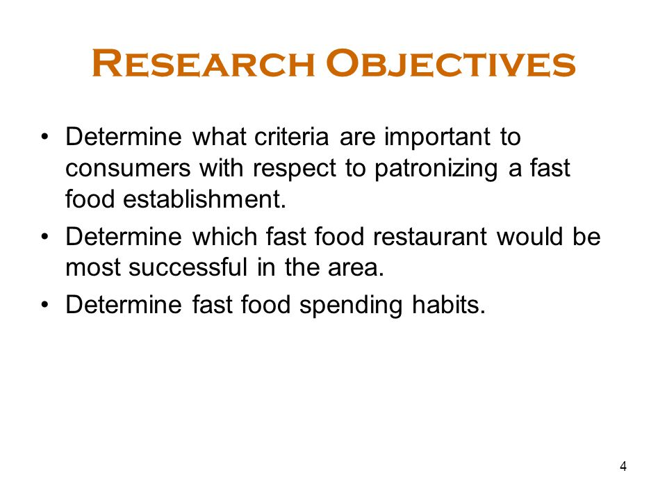 4 Research Objectives Determine what criteria are important to consumers with respect to patronizing a fast food establishment.