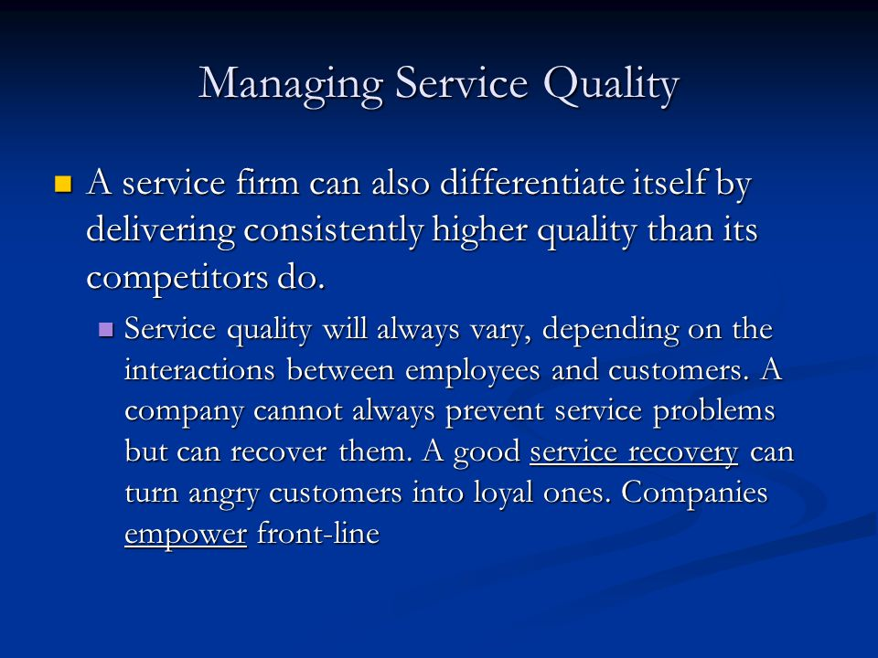 Managing Service Quality A service firm can also differentiate itself by delivering consistently higher quality than its competitors do. A service fir