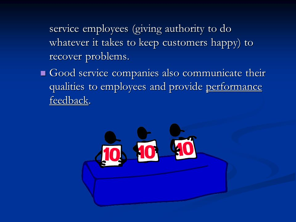 service employees (giving authority to do whatever it takes to keep customers happy) to recover problems. Good service companies also communicate thei