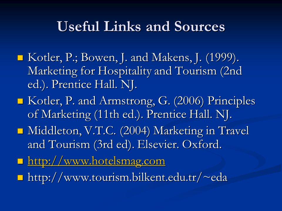 Useful Links and Sources Kotler, P.; Bowen, J. and Makens, J. (1999). Marketing for Hospitality and Tourism (2nd ed.). Prentice Hall. NJ. Kotler, P.;