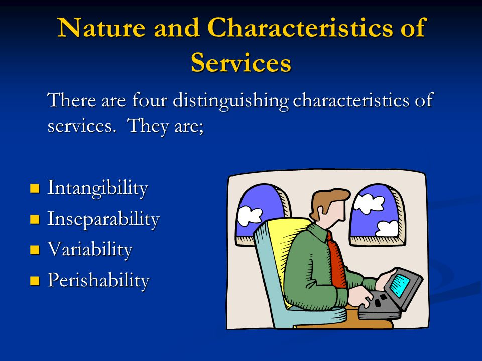 Nature and Characteristics of Services There are four distinguishing characteristics of services.