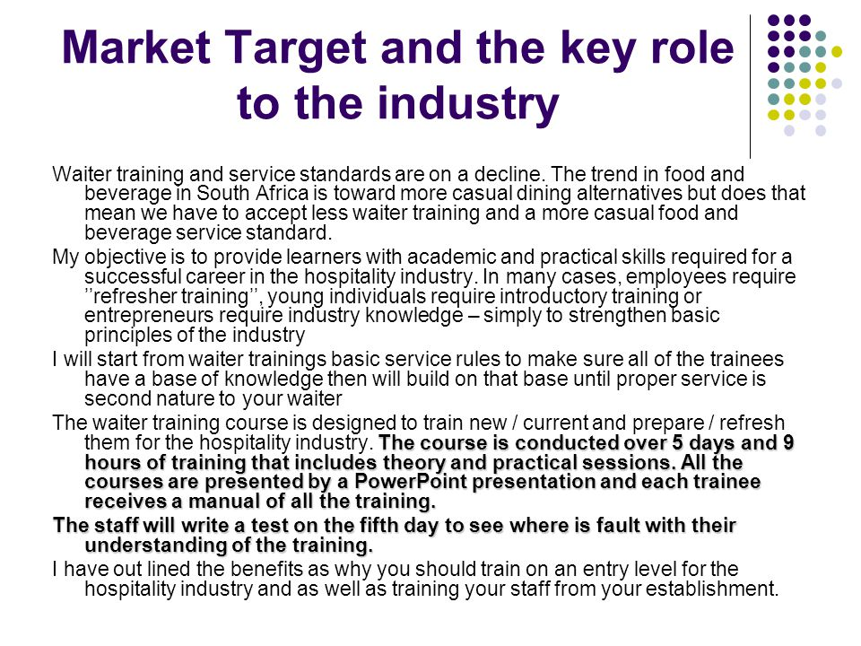 Market Target and the key role to the industry Waiter training and service standards are on a decline. The trend in food and beverage in South Africa