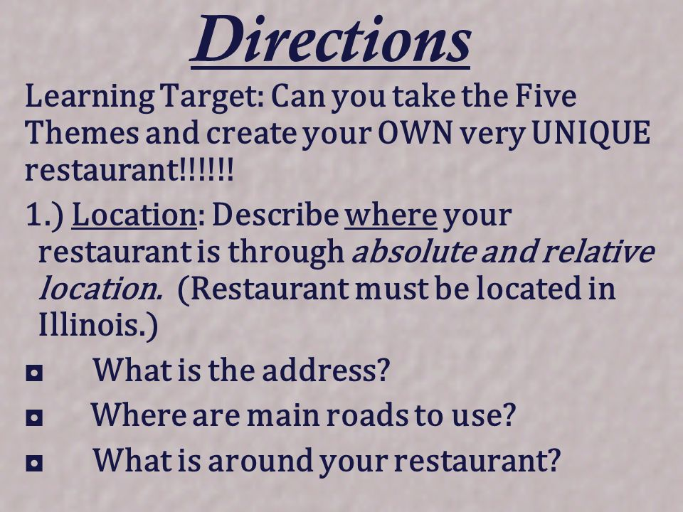 Directions Learning Target: Can you take the Five Themes and create your OWN very UNIQUE restaurant!!!!!.