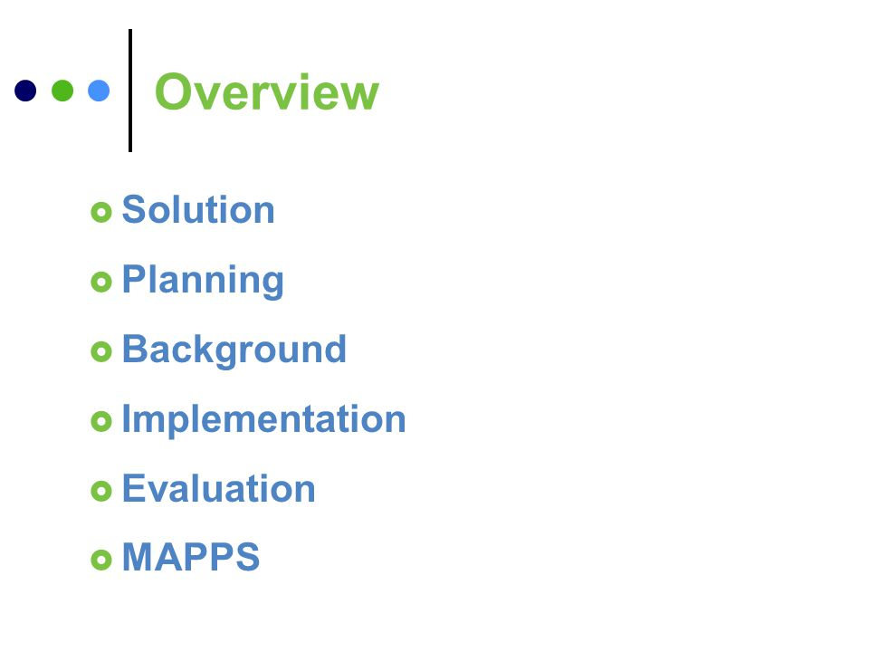Overview Solution Planning Background Implementation Evaluation MAPPS