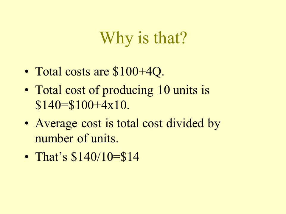 A firms total costs are $100+4Q where Q is the number of units produced.
