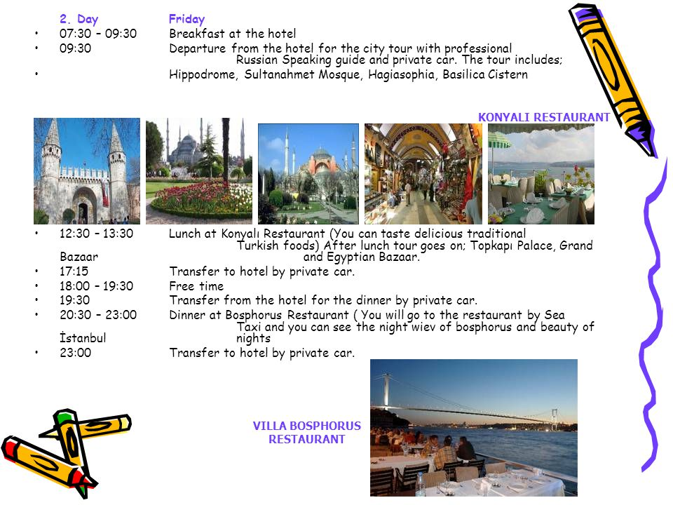 2. Day Friday 07:30 – 09:30Breakfast at the hotel 09:30Departure from the hotel for the city tour with professional Russian Speaking guide and private