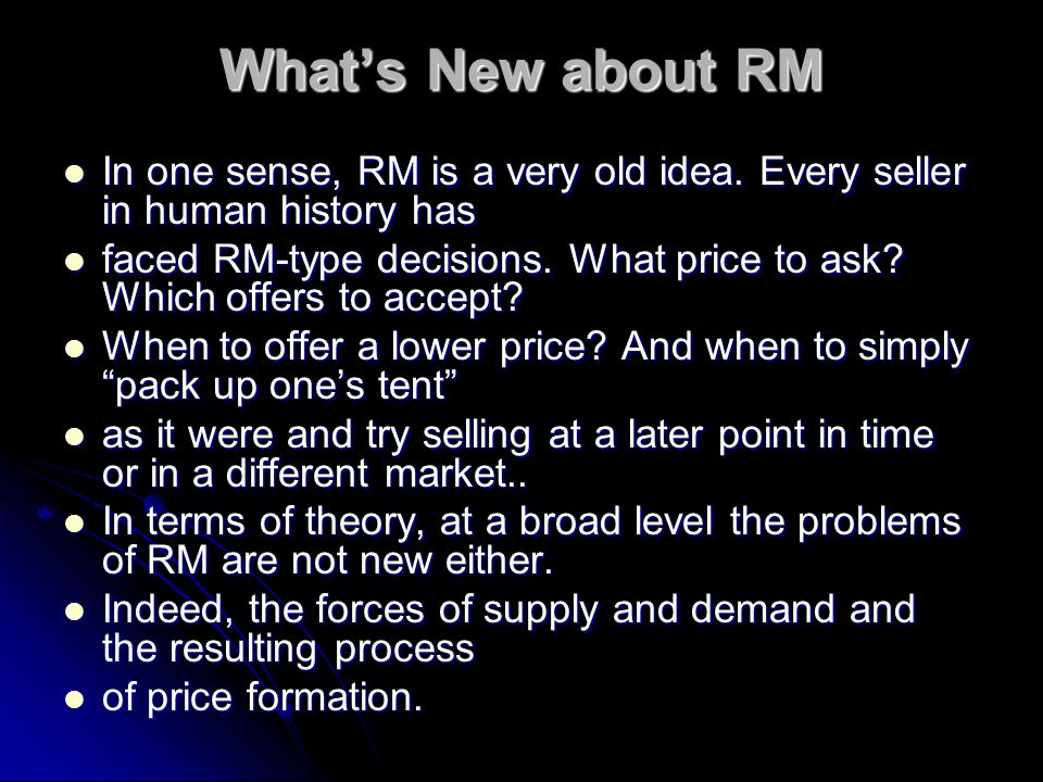 Whats New about RM In one sense, RM is a very old idea. Every seller in human history has In one sense, RM is a very old idea. Every seller in human h