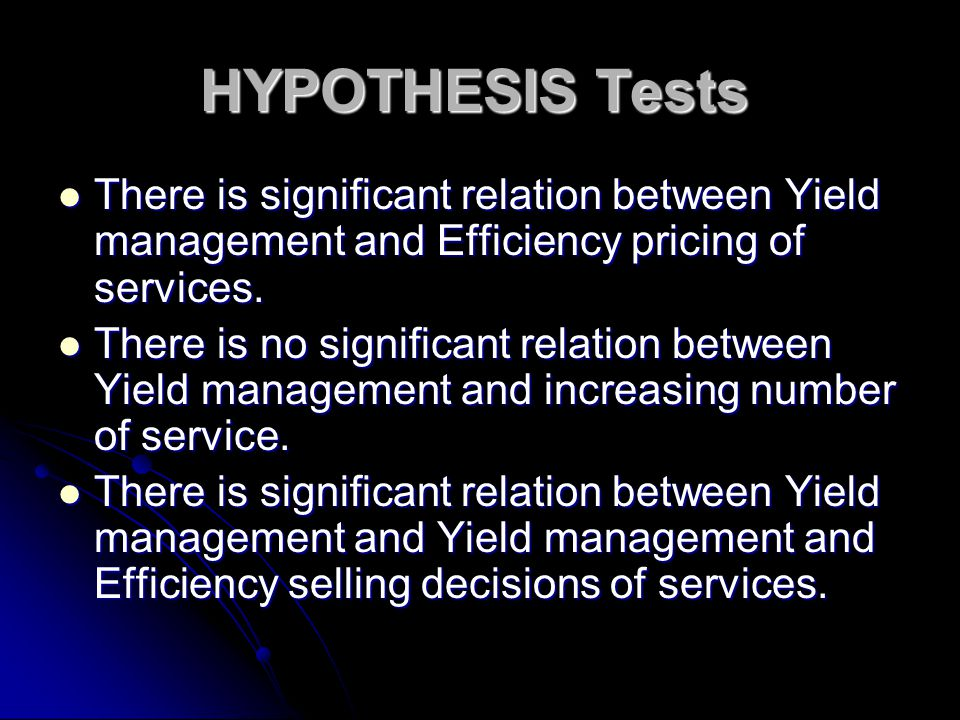 HYPOTHESIS Tests There is significant relation between Yield management and Efficiency pricing of services.