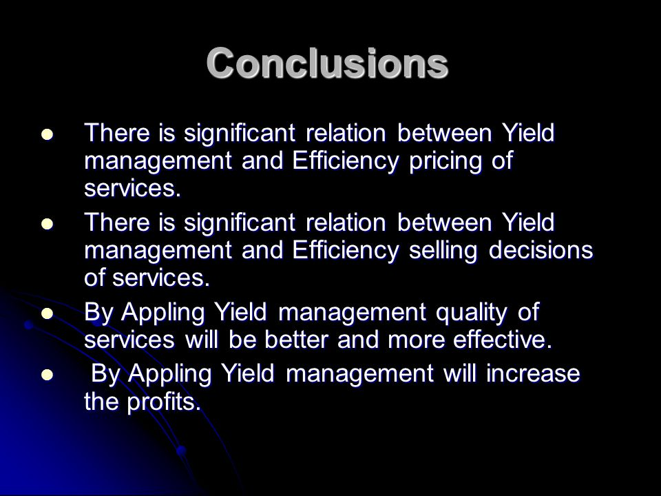 Conclusions There is significant relation between Yield management and Efficiency pricing of services. There is significant relation between Yield man