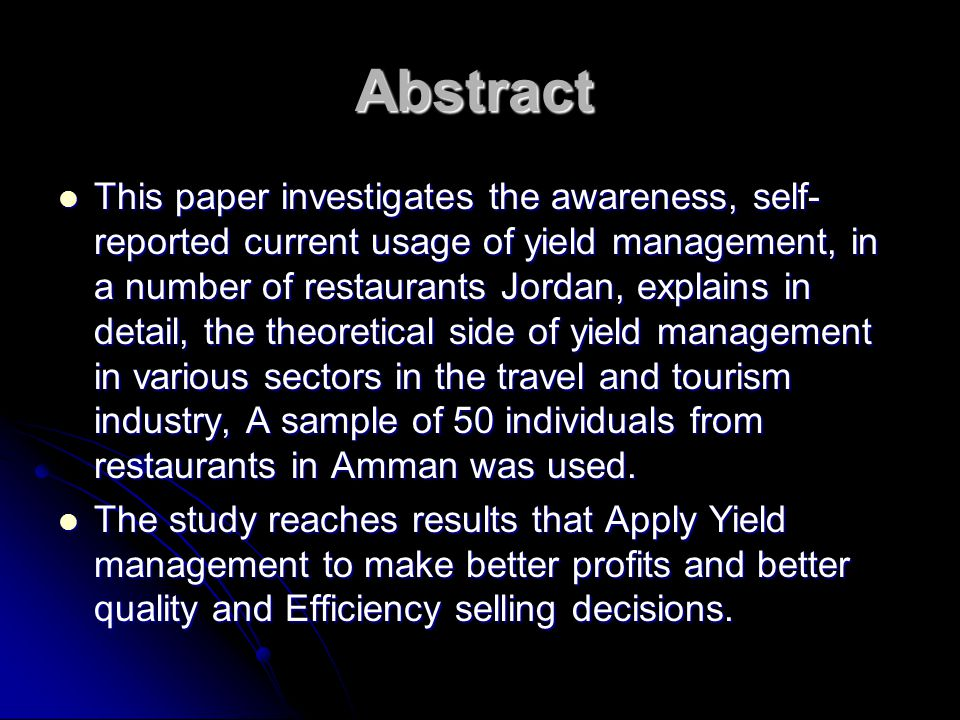 Abstract This paper investigates the awareness, self- reported current usage of yield management, in a number of restaurants Jordan, explains in detail, the theoretical side of yield management in various sectors in the travel and tourism industry, A sample of 50 individuals from restaurants in Amman was used.