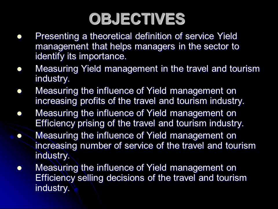 OBJECTIVES Presenting a theoretical definition of service Yield management that helps managers in the sector to identify its importance. Presenting a
