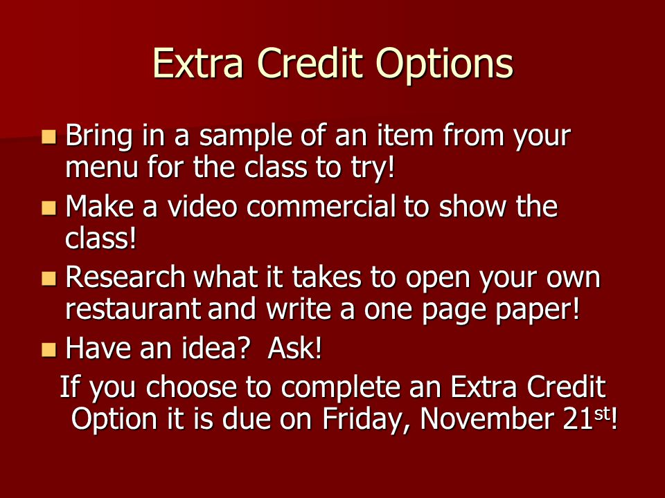 Extra Credit Options Bring in a sample of an item from your menu for the class to try.