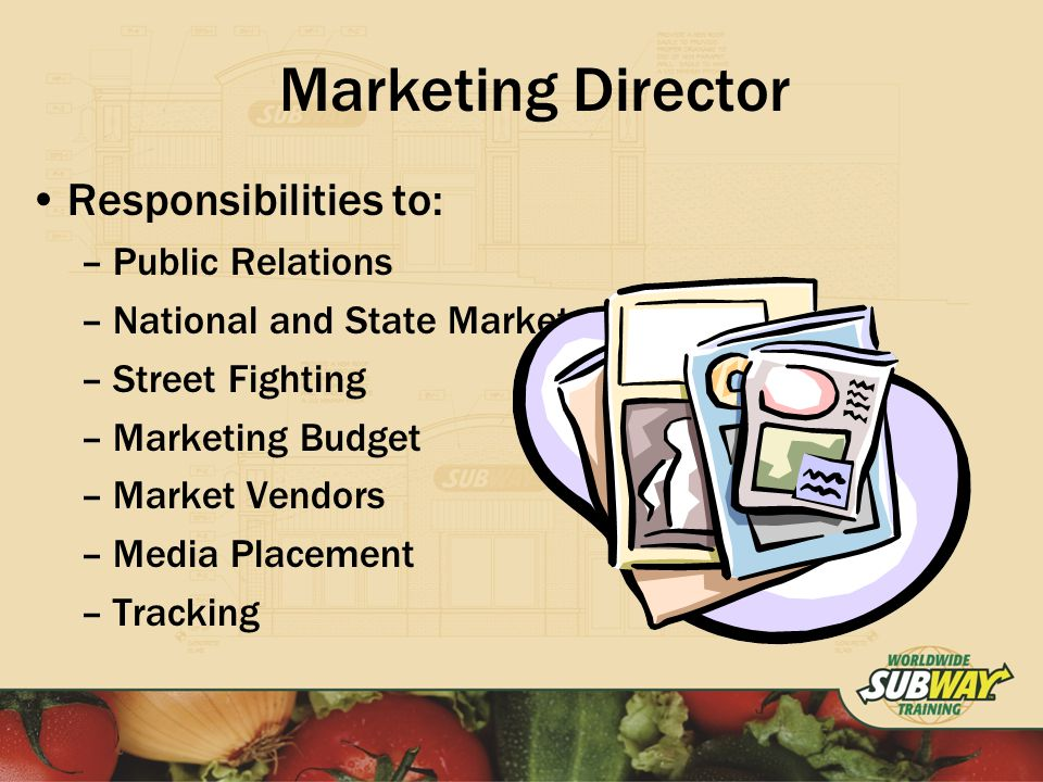 Marketing Director Responsibilities to: –Public Relations –National and State Markets –Street Fighting –Marketing Budget –Market Vendors –Media Placement –Tracking
