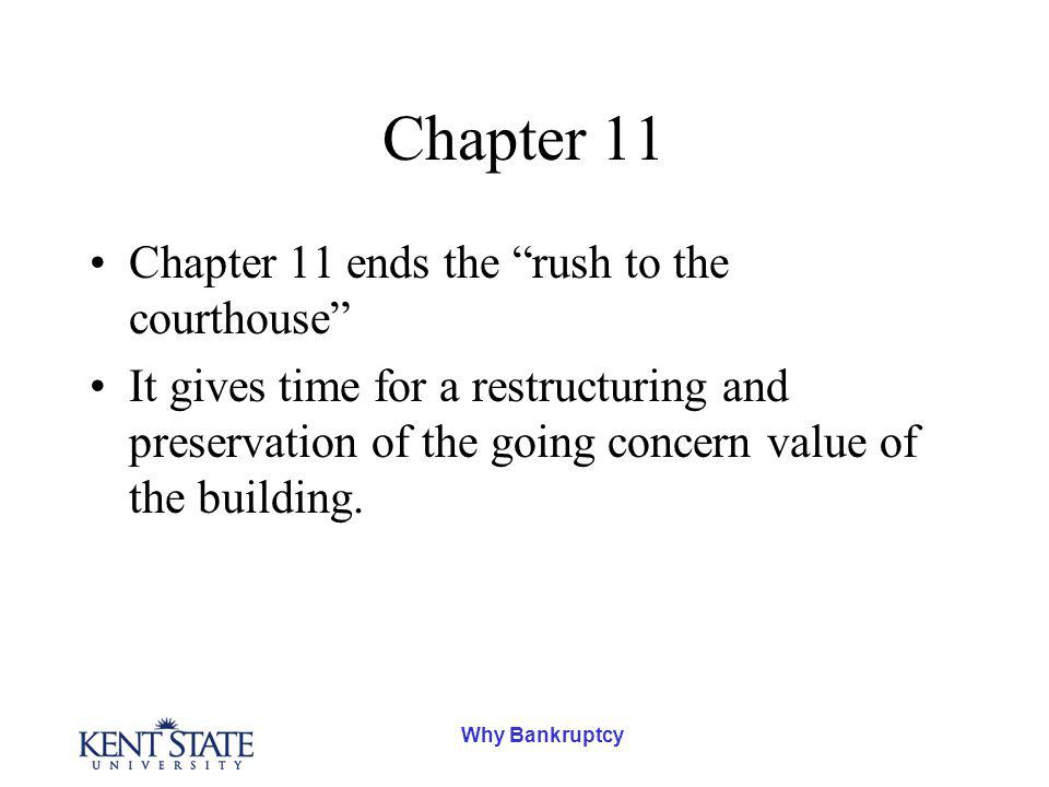 Why Bankruptcy Chapter 11 Chapter 11 ends the rush to the courthouse It gives time for a restructuring and preservation of the going concern value of the building.