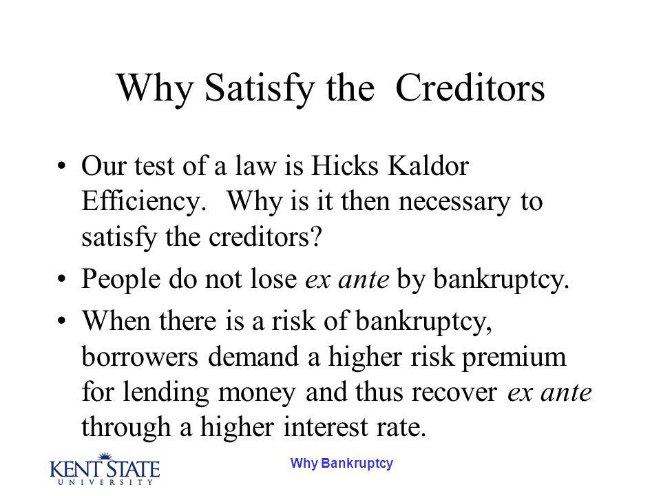 Why Bankruptcy Why Satisfy the Creditors Our test of a law is Hicks Kaldor Efficiency.