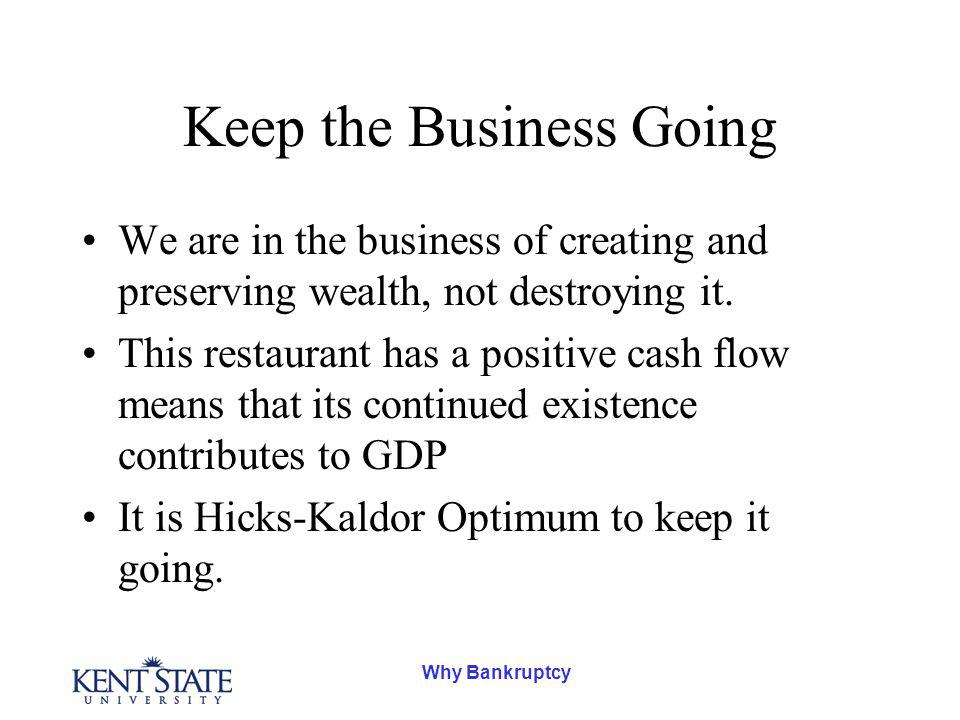 Why Bankruptcy Keep the Business Going We are in the business of creating and preserving wealth, not destroying it.