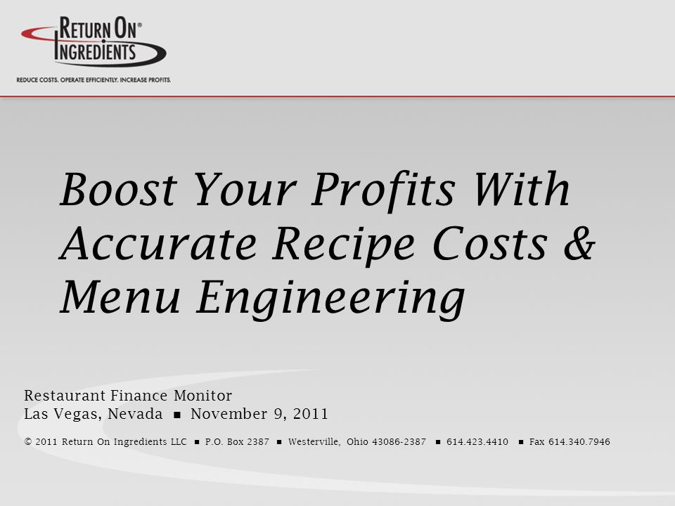 Restaurant Finance Monitor Las Vegas, Nevada November 9, 2011 © 2011 Return On Ingredients LLC P.O.