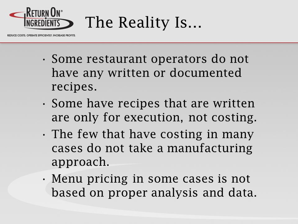 The Reality Is… Some restaurant operators do not have any written or documented recipes.