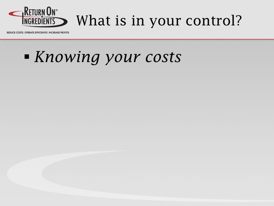 What is in your control Knowing your costs