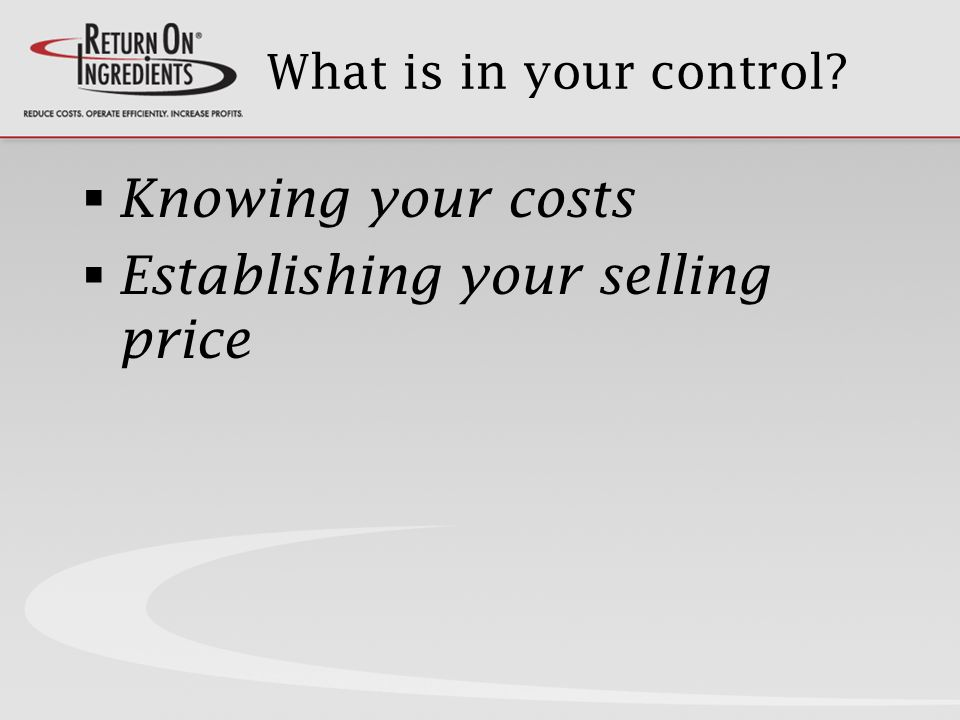 What is in your control Knowing your costs Establishing your selling price