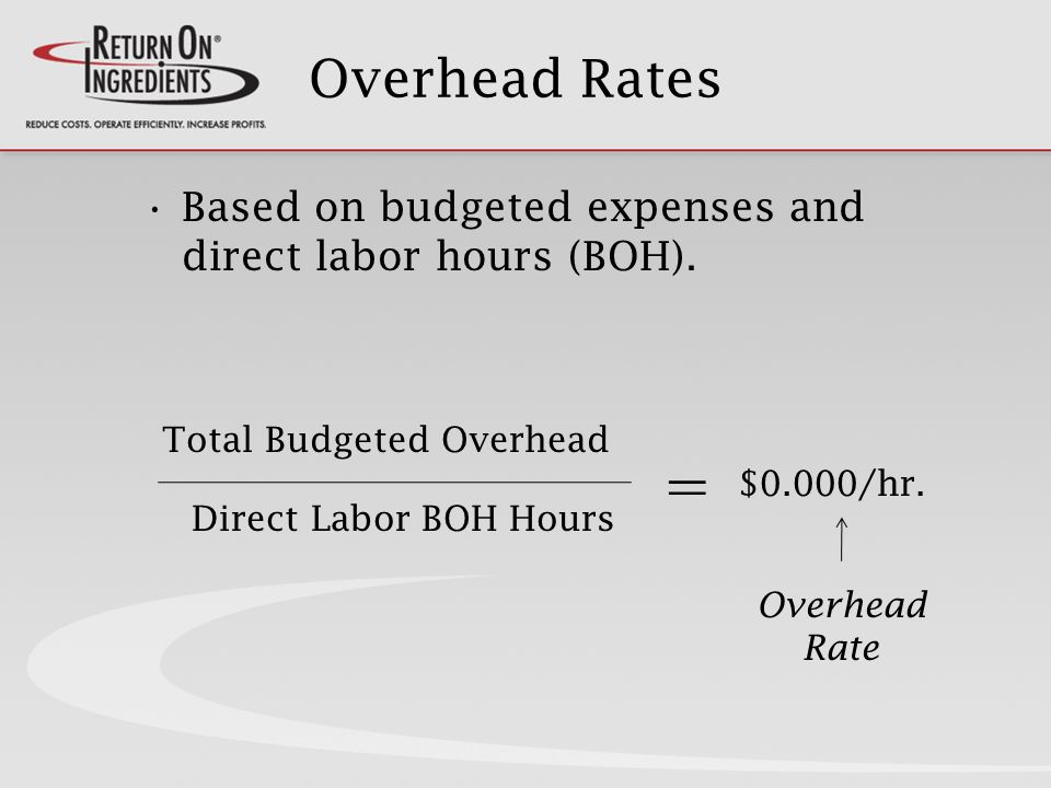 Overhead Rates Based on budgeted expenses and direct labor hours (BOH).