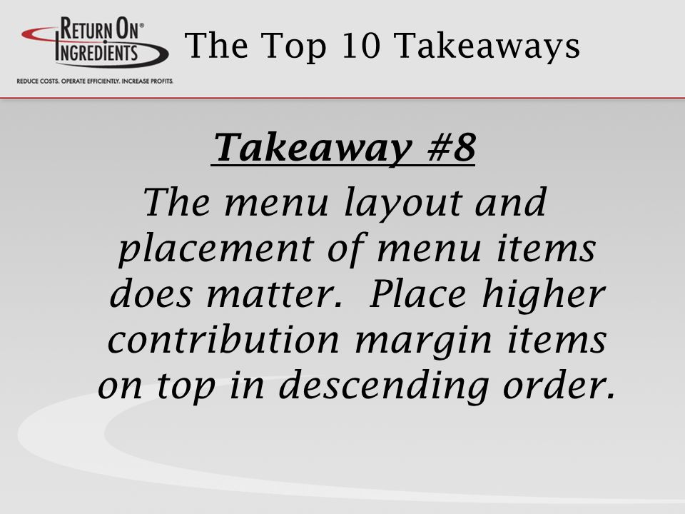 The Top 10 Takeaways Takeaway #8 The menu layout and placement of menu items does matter.