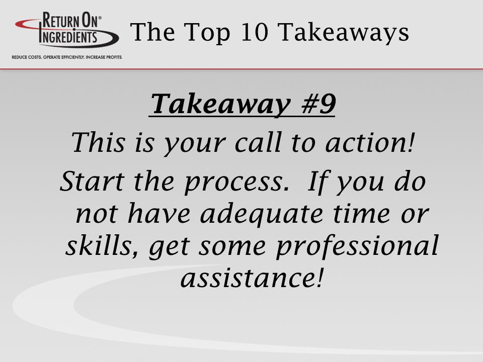 The Top 10 Takeaways Takeaway #9 This is your call to action.