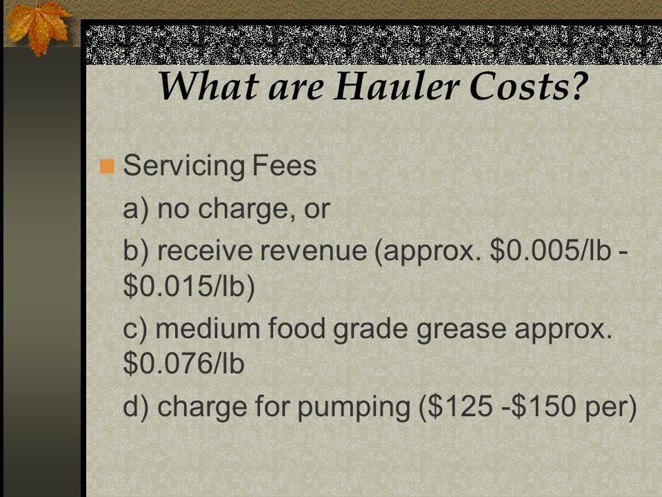 What are Hauler Costs. Servicing Fees a) no charge, or b) receive revenue (approx.