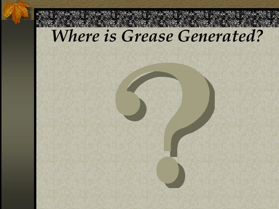 Where is Grease Generated