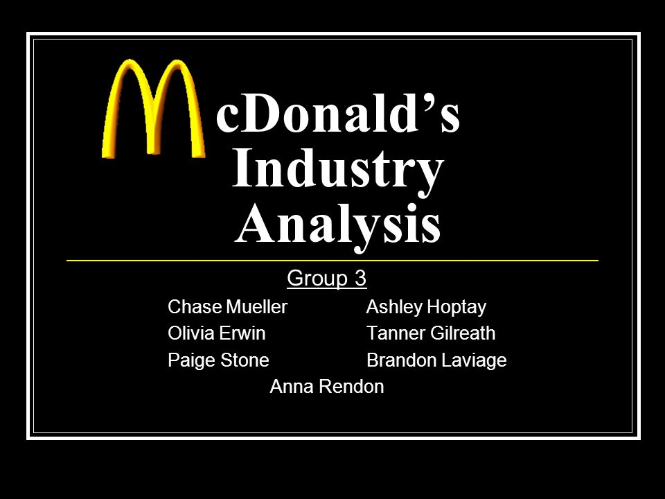 cDonalds Industry Analysis Group 3 Chase MuellerAshley Hoptay Olivia ErwinTanner Gilreath Paige StoneBrandon Laviage Anna Rendon
