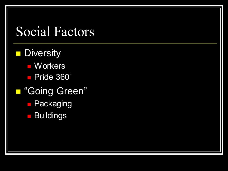 Social Factors Diversity Workers Pride 360 ˚ Going Green Packaging Buildings