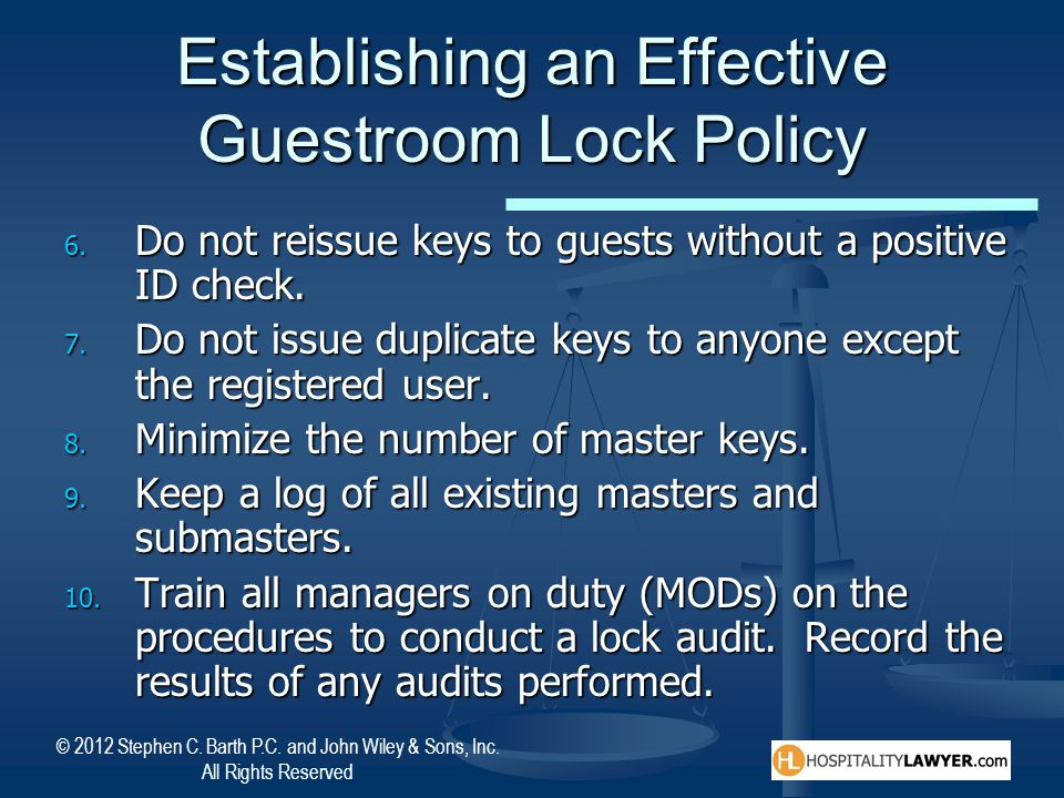 © 2012 Stephen C. Barth P.C. and John Wiley & Sons, Inc. All Rights Reserved Establishing an Effective Guestroom Lock Policy 6. Do not reissue keys to
