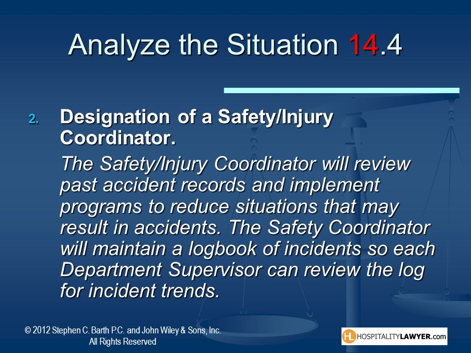 © 2012 Stephen C. Barth P.C. and John Wiley & Sons, Inc. All Rights Reserved Analyze the Situation 14.4 Designation of a Safety/Injury Coordinator. De