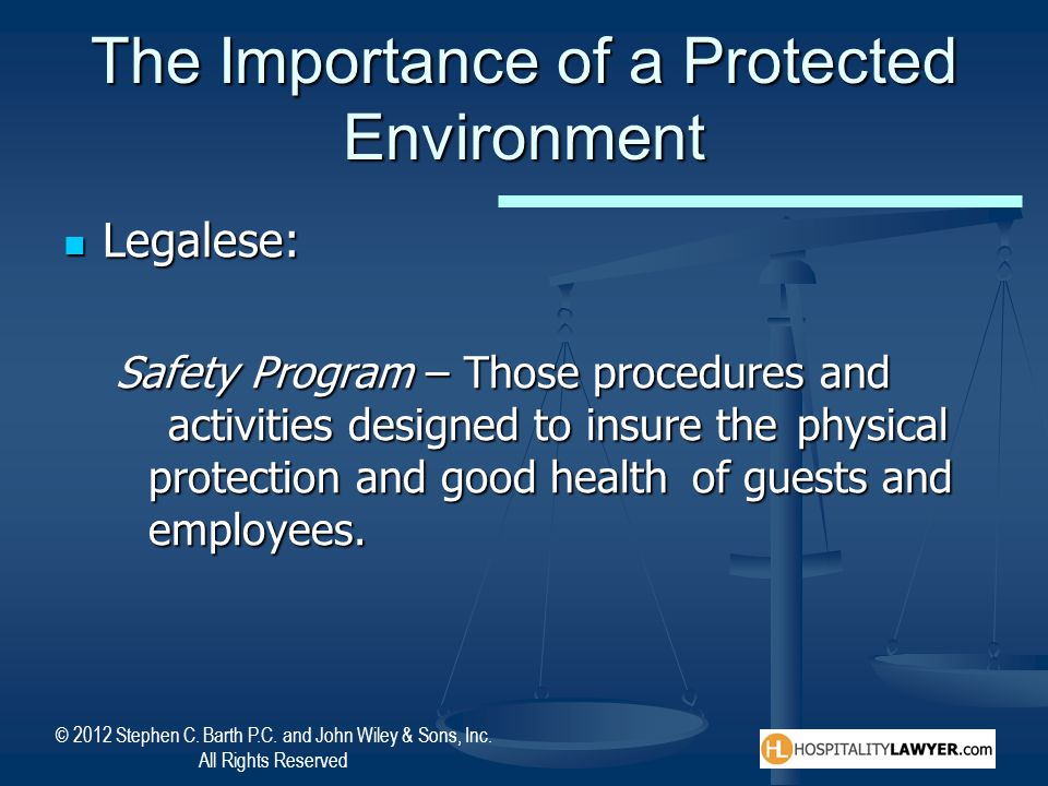 © 2012 Stephen C. Barth P.C. and John Wiley & Sons, Inc. All Rights Reserved The Importance of a Protected Environment Legalese: Legalese: Safety Prog
