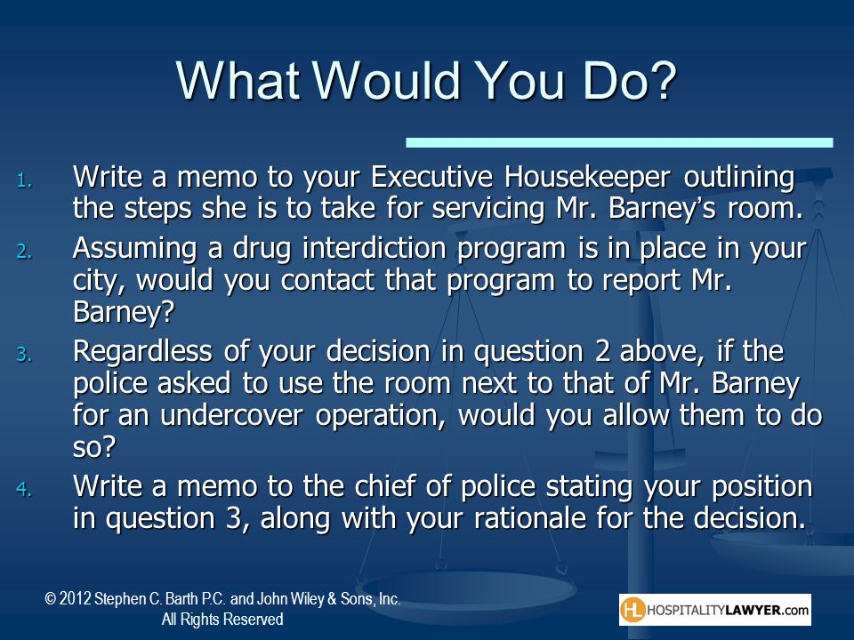 © 2012 Stephen C. Barth P.C. and John Wiley & Sons, Inc. All Rights Reserved What Would You Do? 1. Write a memo to your Executive Housekeeper outlinin
