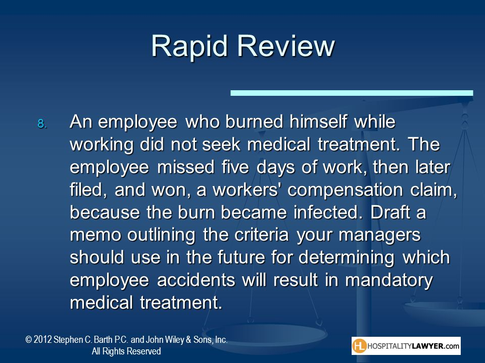 © 2012 Stephen C. Barth P.C. and John Wiley & Sons, Inc. All Rights Reserved Rapid Review An employee who burned himself while working did not seek me