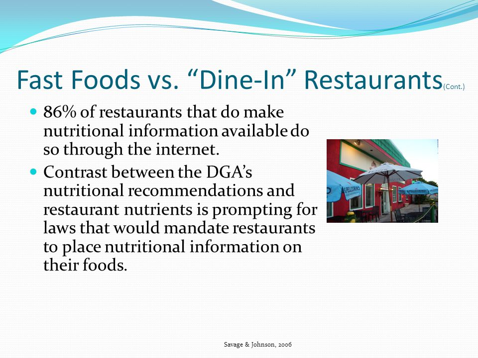 Fast Foods vs. Dine-In Restaurants (Cont.) 86% of restaurants that do make nutritional information available do so through the internet. Contrast betw