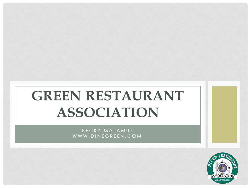 BECKY MALAMUT WWW.DINEGREEN.COM GREEN RESTAURANT ASSOCIATION