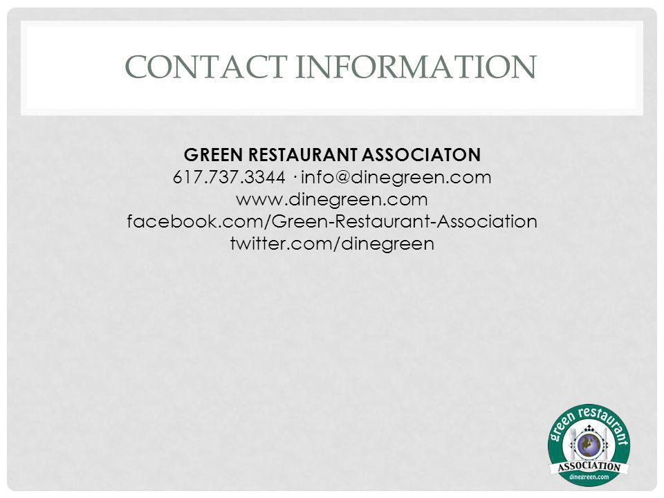 CONTACT INFORMATION GREEN RESTAURANT ASSOCIATON 617.737.3344 · info@dinegreen.com www.dinegreen.com facebook.com/Green-Restaurant-Association twitter.com/dinegreen