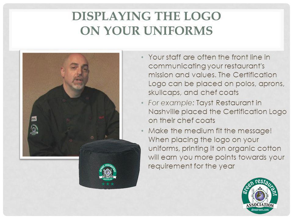 DISPLAYING THE LOGO ON YOUR UNIFORMS Your staff are often the front line in communicating your restaurants mission and values.