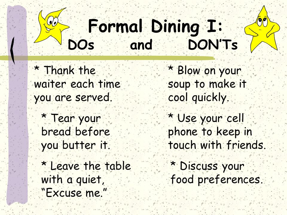 Formal Dining I: DOs and DONTs * Blow on your soup to make it cool quickly.