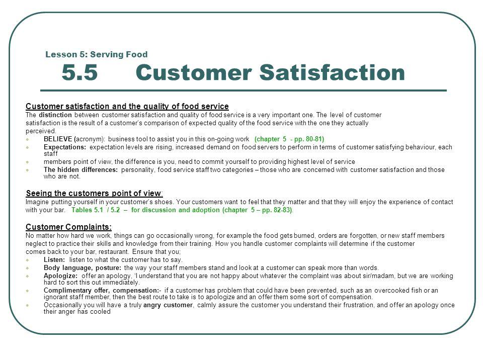 Lesson 5: Serving Food 5.5 Customer Satisfaction Customer satisfaction and the quality of food service The distinction between customer satisfaction and quality of food service is a very important one.