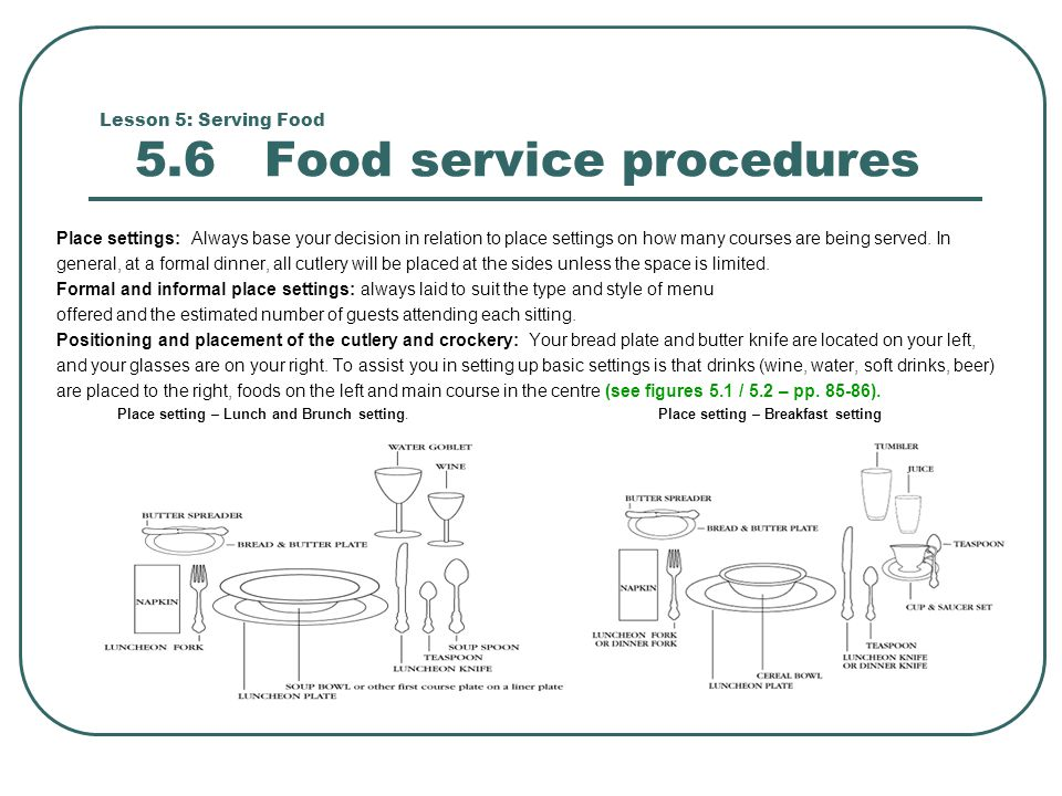 Lesson 5: Serving Food 5.6 Food service procedures Place settings: Always base your decision in relation to place settings on how many courses are bei