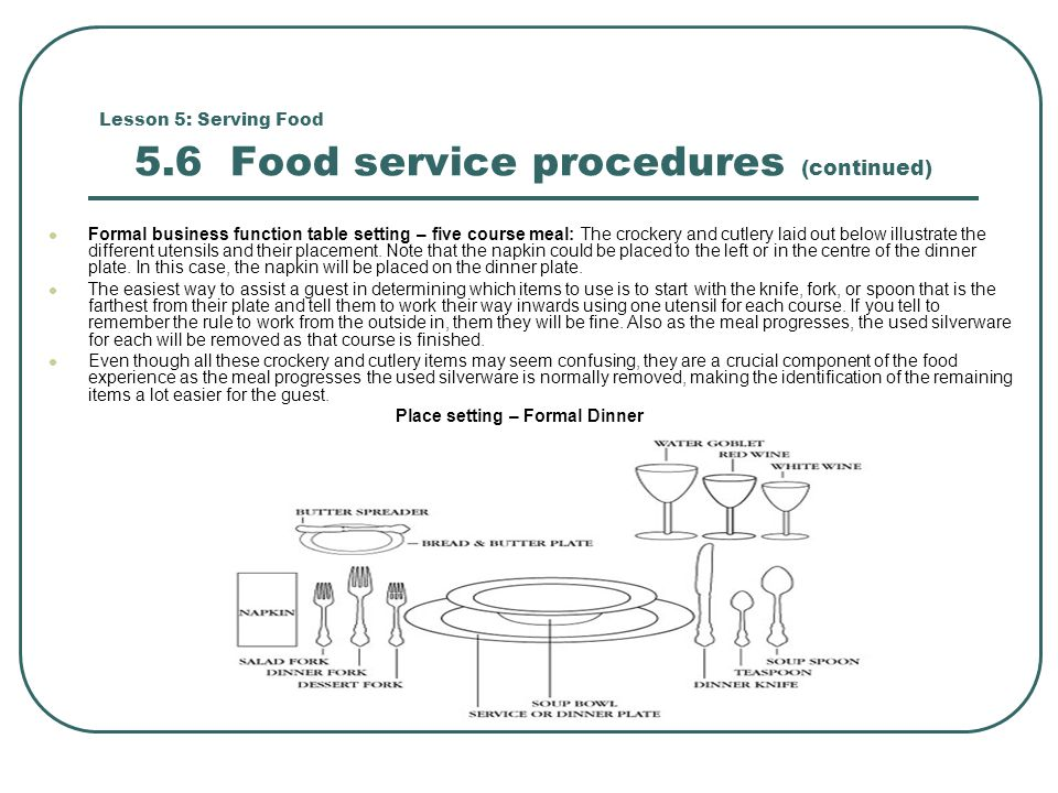 Lesson 5: Serving Food 5.6 Food service procedures (continued) Formal business function table setting – five course meal: The crockery and cutlery laid out below illustrate the different utensils and their placement.