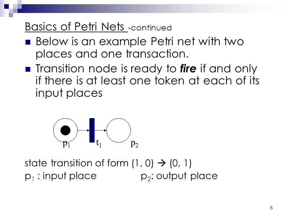 4 Basics of Petri Nets Petri net consist two types of nodes: places and transitions.